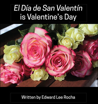 El Dia de San Valentin is Valentine's Day: Spanish Bilingual Holiday Series