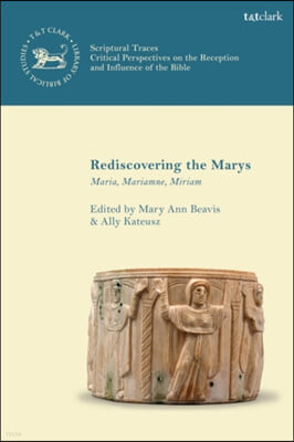 Rediscovering the Marys: Maria, Mariamne, Miriam