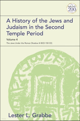 A History of the Jews and Judaism in the Second Temple Period, Volume 4: The Jews Under the Roman Shadow (4bce-150 Ce)