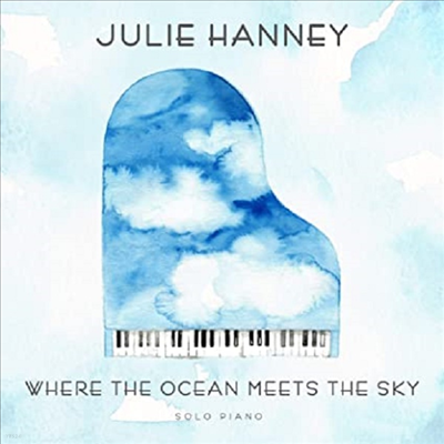 Julie Hanney - Where The Ocean Meets The Sky: Solo Piano (Digipack)(CD)