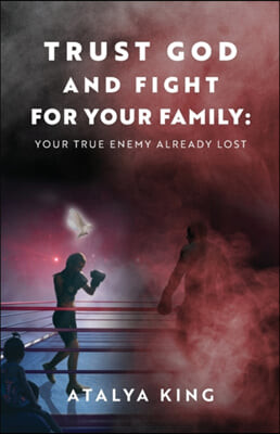 Trust God and Fight for Your Family: Your True Enemy Already Lost