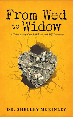From Wed to Widow: A Guide to Self-Care, Self-Love, and Self-Discovery