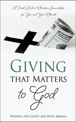 Giving that Matters to God: A Fresh Look at Christian Stewardship for You and Your Church