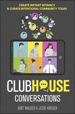 Clubhouse Conversations: Create Instant Intimacy & Curate Intentional Community Today