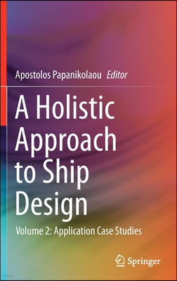 A Holistic Approach to Ship Design: Volume 2: Application Case Studies