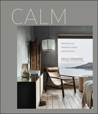 Calm: Interiors to Nurture, Relax and Restore