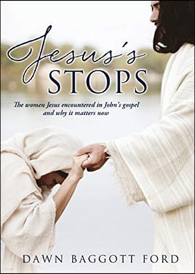 Jesus's Stops: The women Jesus encountered in John's gospel and why it matters now