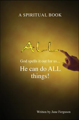 All: God spells it out for us... He can do ALL things!