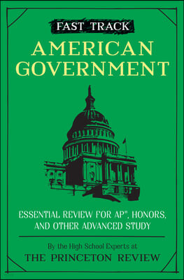 Fast Track: American Government: Essential Review for Ap, Honors, and Other Advanced Study