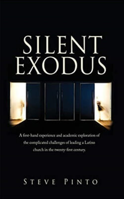 Silent Exodus: A first-hand experience and academic exploration of the complicated challenges of leading a Latino church in the twent
