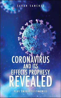 Coronavirus and Its Effects Prophesy Revealed: Plus Unique Testimonies
