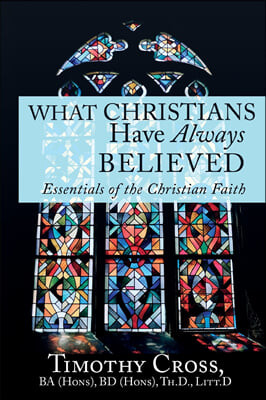 What Christians Have Always Believed: Essentials of the Christian Faith: Essentials of the Christian Faith