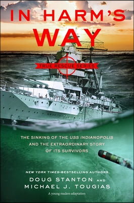 In Harm's Way (Young Readers Edition): The Sinking of the USS Indianapolis and the Extraordinary Story of Its Survivors