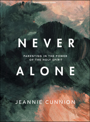 Never Alone - Bible Study Book: Parenting in the Power of the Holy Spirit