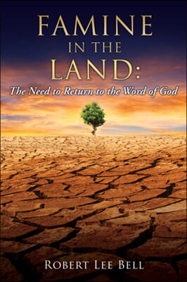 Famine in the Land: The Need to Return to the Word of God