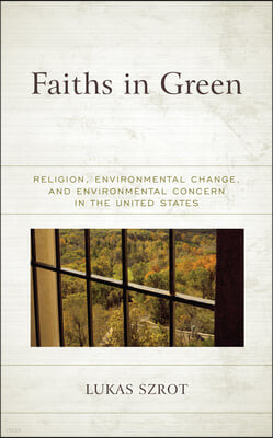 Faiths in Green: Religion, Environmental Change, and Environmental Concern in the United States
