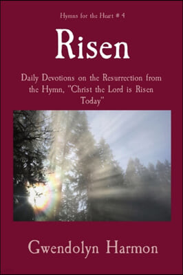 Risen: Daily Devotions on the Resurrection from the Hymn, Christ the Lord is Risen Today