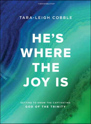 He's Where the Joy Is - Bible Study Book: Getting to Know the Captivating God of the Trinity