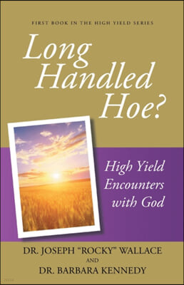 Long Handled Hoe?: High Yield Encounters with God