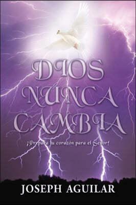 Dios Nunca Cambia: ¡Prepara tu corazon para el Senor!