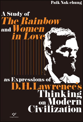 A Study of The Rainbow and Women in Love as Expressions of D. H. Lawrence's Thinking on Modern Civilization