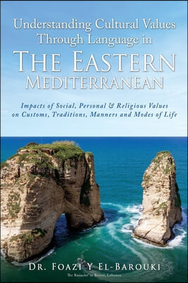 Understanding Cultural Values Through Language in the Eastern Mediterranean: Impacts of Social, Personal & Religious Values on Customs, Traditions, Ma