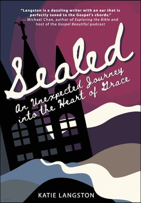 Sealed: An Unexpected Journey into the Heart of Grace