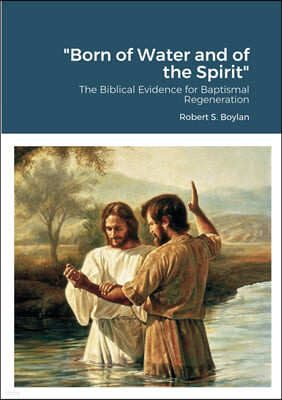 """Born of Water and of the Spirit"": The Biblical Evidence for Baptismal Regeneration"