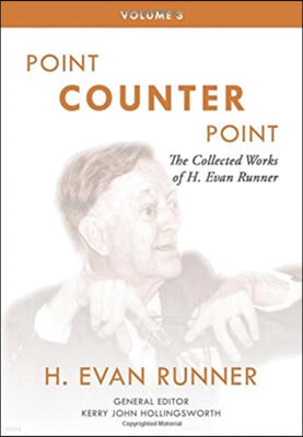 The Collected Works of H. Evan Runner, Vol. 3: Point Counter Point