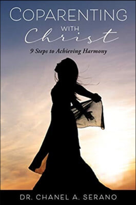 Coparenting with Christ: 9 Steps to Achieving Harmony