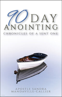 90-Day Anointing: Chronicles of A Sent One