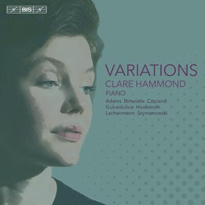 Clare Hammond 시마노프스키 / 라헨만 / 버트위슬 / 아담스 / 코플랜드: 변주곡 (Szymanowski / Lachenmann / Birtwistle / Adams / Copland: Variaions)