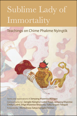 Sublime Lady of Immortality: Teachings on Chime Phakme Nyingtik