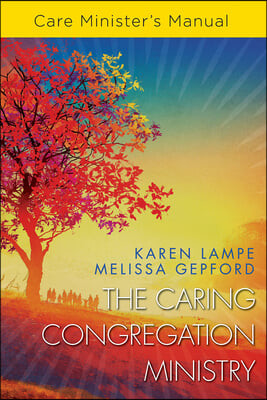 The Caring Congregation Ministry: Care Minister's Manual