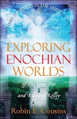 Exploring Enochian Worlds: Visionary Journeys in the Angelic Universe of Dr. John Dee and Edward Kelley