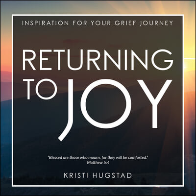 Returning to Joy: Inspiration for Grieving the Loss of a Loved One
