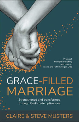 Grace-filled Marriage: Strengthened and transformed through God's redemptive love