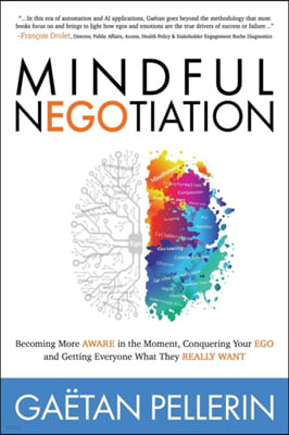 Mindful Negotiation: Becoming More Aware in the Moment, Conquering Your Ego and Getting Everyone What They Really Want