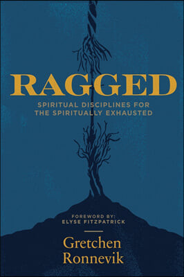 Ragged: Spiritual Disciplines for the Spiritually Exhausted