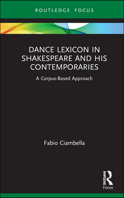 Dance Lexicon in Shakespeare and His Contemporaries: A Corpus Based Approach