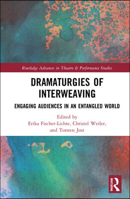 Dramaturgies of Interweaving: Engaging Audiences in an Entangled World