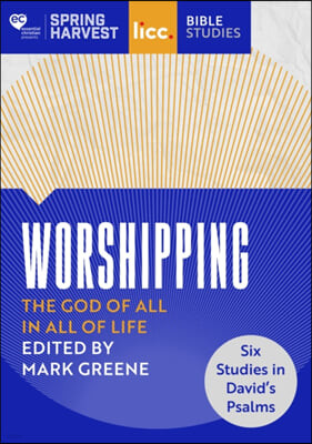 Worshipping: The God of All in All of Life: six studies in David's Psalms