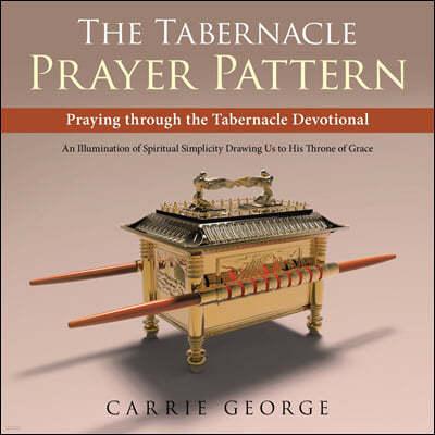 The Tabernacle Prayer Pattern: Praying Through the Tabernacle Devotional