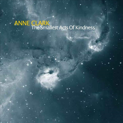 Anne Clark - The Smallest Acts Of Kindness (CD)
