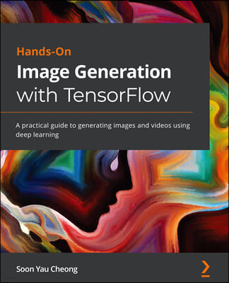 Hands-On Image Generation with TensorFlow