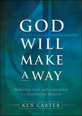God Will Make a Way: Spiritual Life and Leadership in a Contested Season