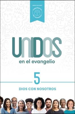 Unidos En El Evangelio, Volumen 5, 5: Dios Con Nosotros