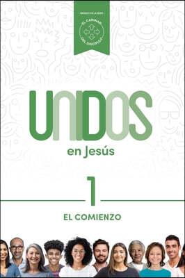 Unidos En Jesus, Volumen 1, 1: El Comienzo