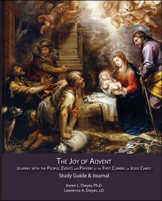 The Joy of Advent: Journey with the People, Events and Prayers at the First Coming of Jesus Christ