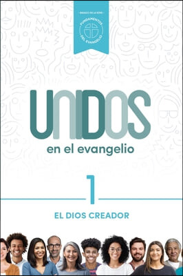 Unidos En El Evangelio, Volumen 1, 1: El Dios Creador